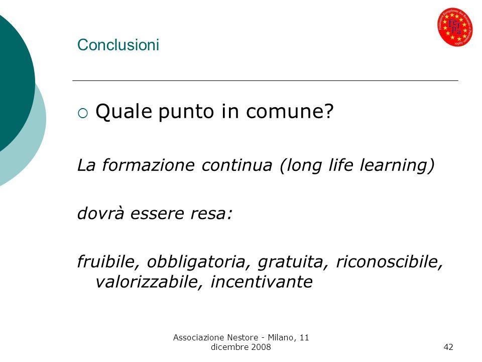 Associazione Nestore - Milano, 11 dicembre 200842 Conclusioni Quale punto in comune? La formazione continua (long life learning) dovrà essere resa: fr
