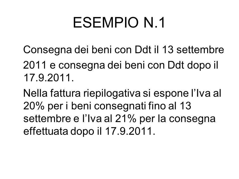 ESEMPIO N.1 Consegna dei beni con Ddt il 13 settembre 2011 e consegna dei beni con Ddt dopo il 17.9.2011. Nella fattura riepilogativa si espone lIva a