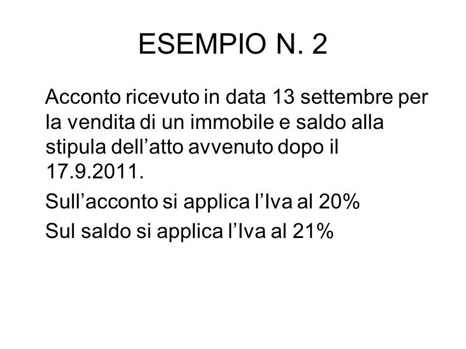 ESEMPIO N. 2 Acconto ricevuto in data 13 settembre per la vendita di un immobile e saldo alla stipula dellatto avvenuto dopo il 17.9.2011. Sullacconto