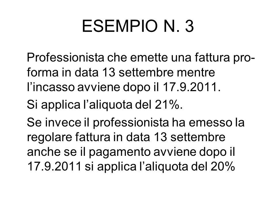 ESEMPIO N. 3 Professionista che emette una fattura pro- forma in data 13 settembre mentre lincasso avviene dopo il 17.9.2011. Si applica laliquota del