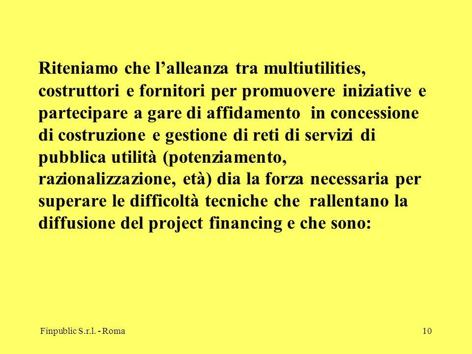 Finpublic S.r.l. - Roma10 Riteniamo che lalleanza tra multiutilities, costruttori e fornitori per promuovere iniziative e partecipare a gare di affida