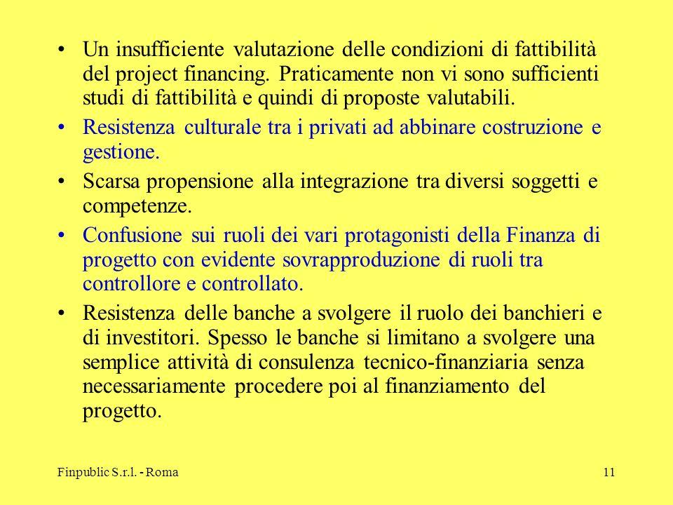 Finpublic S.r.l. - Roma11 Un insufficiente valutazione delle condizioni di fattibilità del project financing. Praticamente non vi sono sufficienti stu
