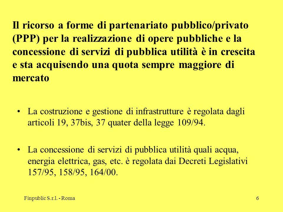 Finpublic S.r.l. - Roma6 La costruzione e gestione di infrastrutture è regolata dagli articoli 19, 37bis, 37 quater della legge 109/94. La concessione