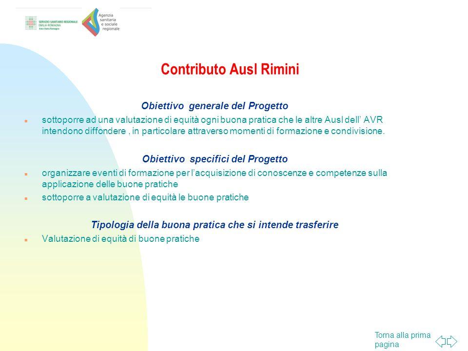 Torna alla prima pagina Contributo Ausl Rimini Obiettivo generale del Progetto sottoporre ad una valutazione di equità ogni buona pratica che le altre