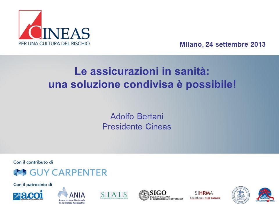 Le assicurazioni in sanità: una soluzione condivisa è possibile! Adolfo Bertani Presidente Cineas Milano, 24 settembre 2013 1