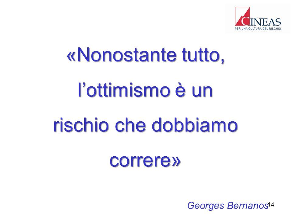 «Nonostante tutto, lottimismo è un rischio che dobbiamo correre» Georges Bernanos 14