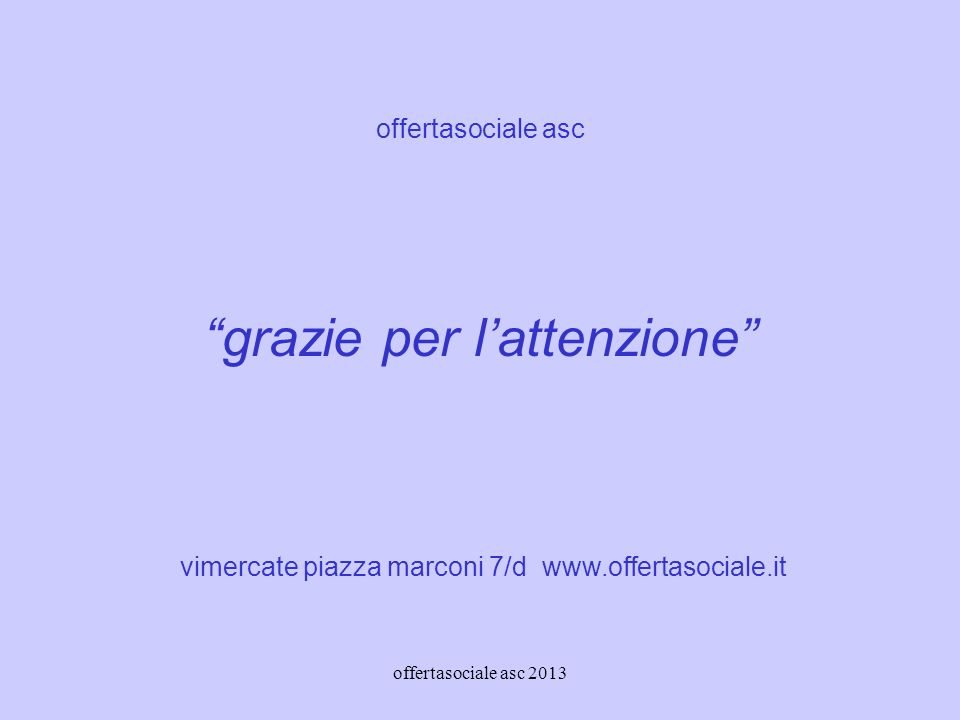 offertasociale asc 2013 offertasociale asc grazie per lattenzione vimercate piazza marconi 7/d www.offertasociale.it