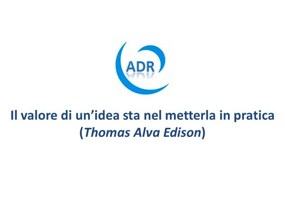 Il valore di unidea sta nel metterla in pratica (Thomas Alva Edison)