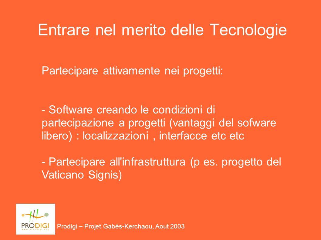 Entrare nel merito delle Tecnologie Partecipare attivamente nei progetti: - Software creando le condizioni di partecipazione a progetti (vantaggi del sofware libero) : localizzazioni, interfacce etc etc - Partecipare all infrastruttura (p es.