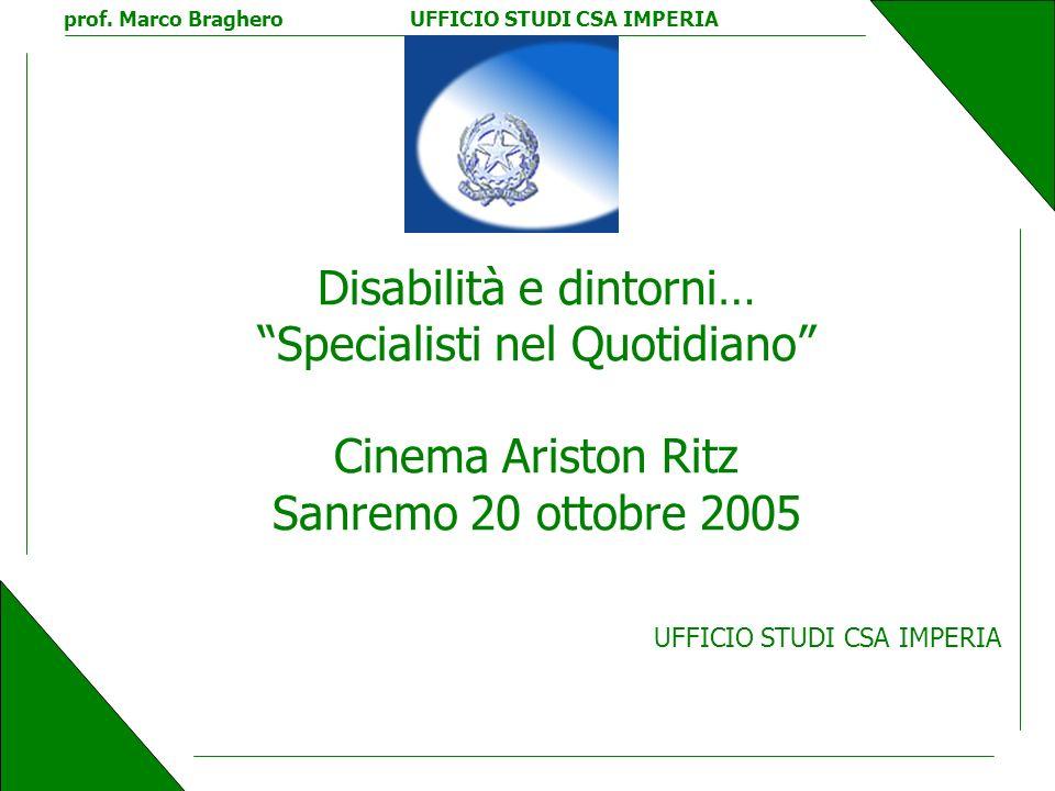 Disabilità e dintorni… Specialisti nel Quotidiano Cinema Ariston Ritz Sanremo 20 ottobre 2005 UFFICIO STUDI CSA IMPERIA prof.