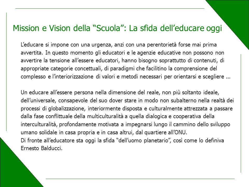 Mission e Vision della Scuola: La sfida delleducare oggi Leducare si impone con una urgenza, anzi con una perentorietà forse mai prima avvertita.