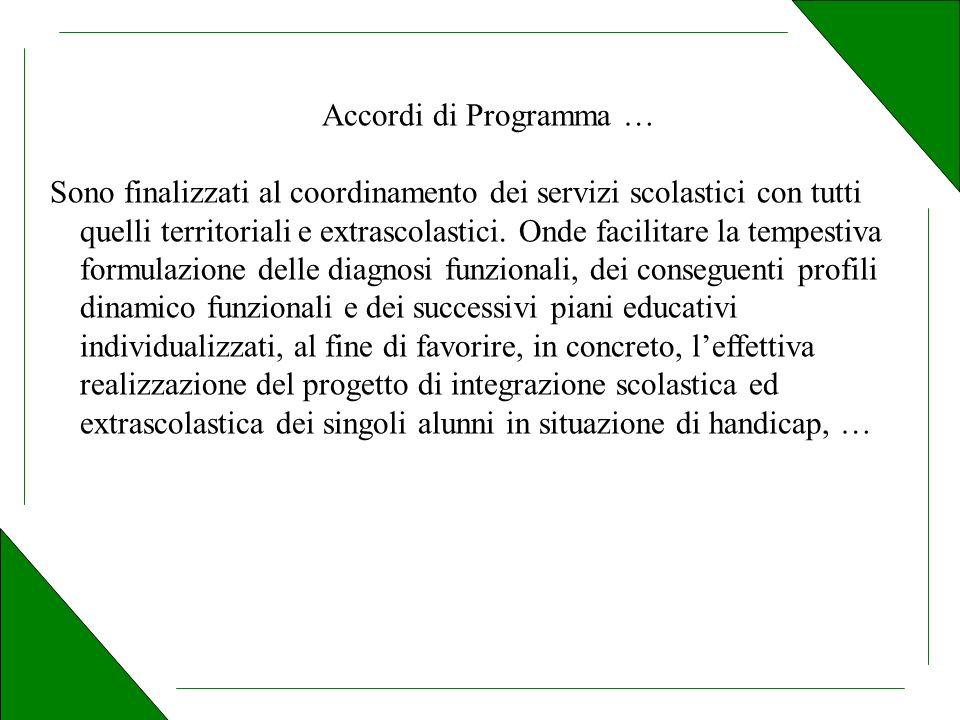 Accordi di Programma … Sono finalizzati al coordinamento dei servizi scolastici con tutti quelli territoriali e extrascolastici.