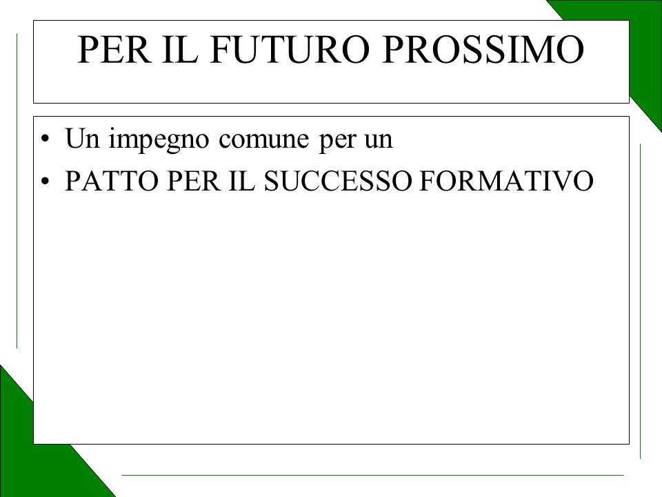 PER IL FUTURO PROSSIMO Un impegno comune per un PATTO PER IL SUCCESSO FORMATIVO
