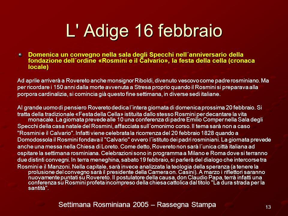 Settimana Rosminiana 2005 – Rassegna Stampa 13 L' Adige 16 febbraio Domenica un convegno nella sala degli Specchi nell´anniversario della fondazione d