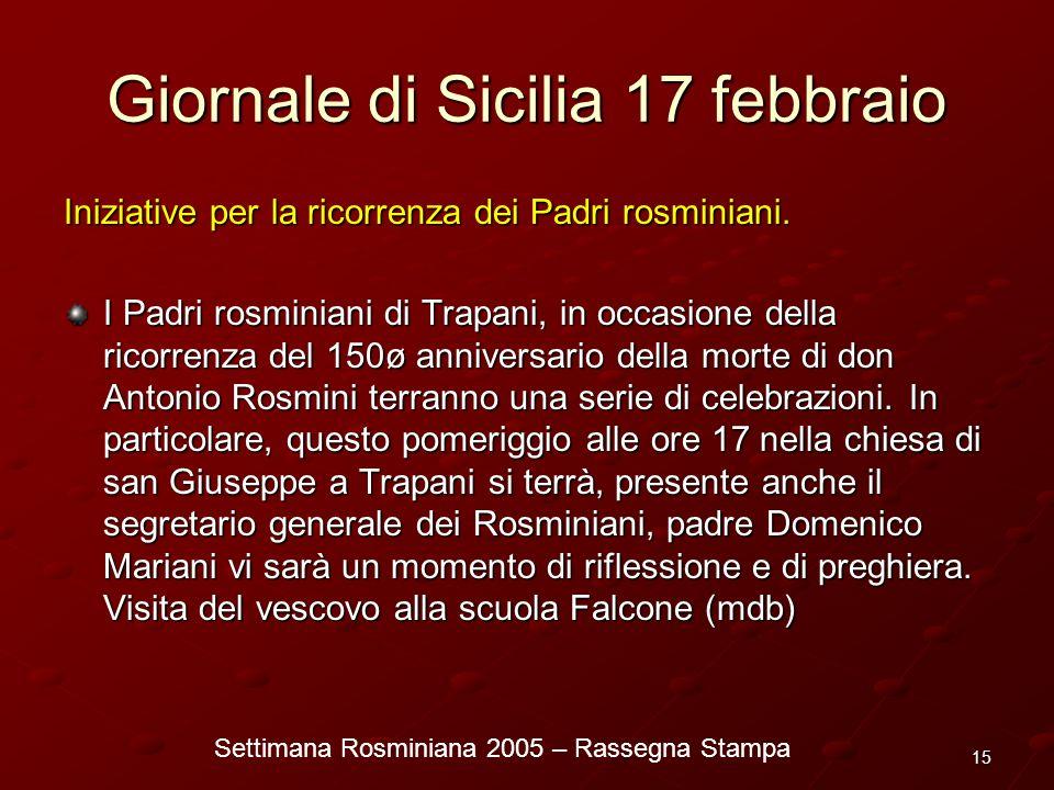 Settimana Rosminiana 2005 – Rassegna Stampa 15 Giornale di Sicilia 17 febbraio Iniziative per la ricorrenza dei Padri rosminiani. I Padri rosminiani d