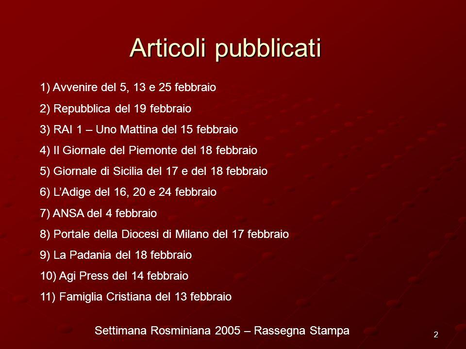 Settimana Rosminiana 2005 – Rassegna Stampa 2 Articoli pubblicati 1) Avvenire del 5, 13 e 25 febbraio 2) Repubblica del 19 febbraio 3) RAI 1 – Uno Mat