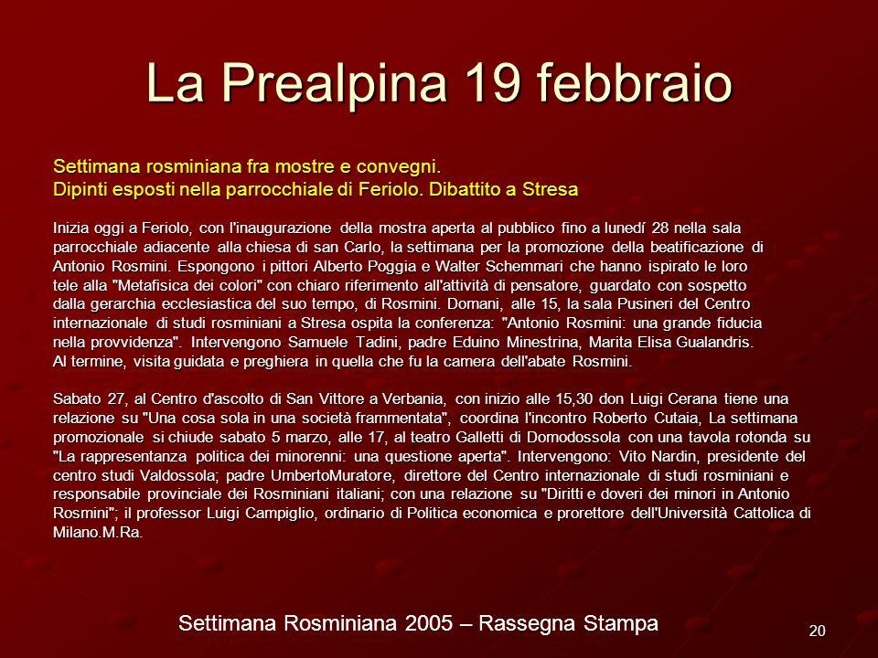 Settimana Rosminiana 2005 – Rassegna Stampa 20 La Prealpina 19 febbraio Settimana rosminiana fra mostre e convegni. Dipinti esposti nella parrocchiale