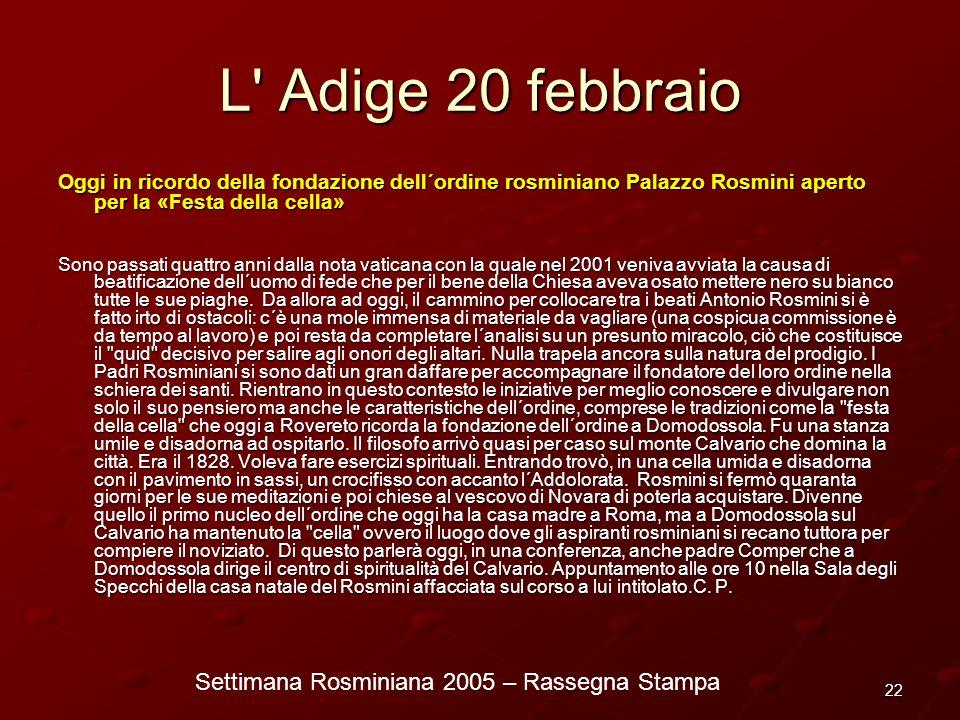 Settimana Rosminiana 2005 – Rassegna Stampa 22 L' Adige 20 febbraio Oggi in ricordo della fondazione dell´ordine rosminiano Palazzo Rosmini aperto per