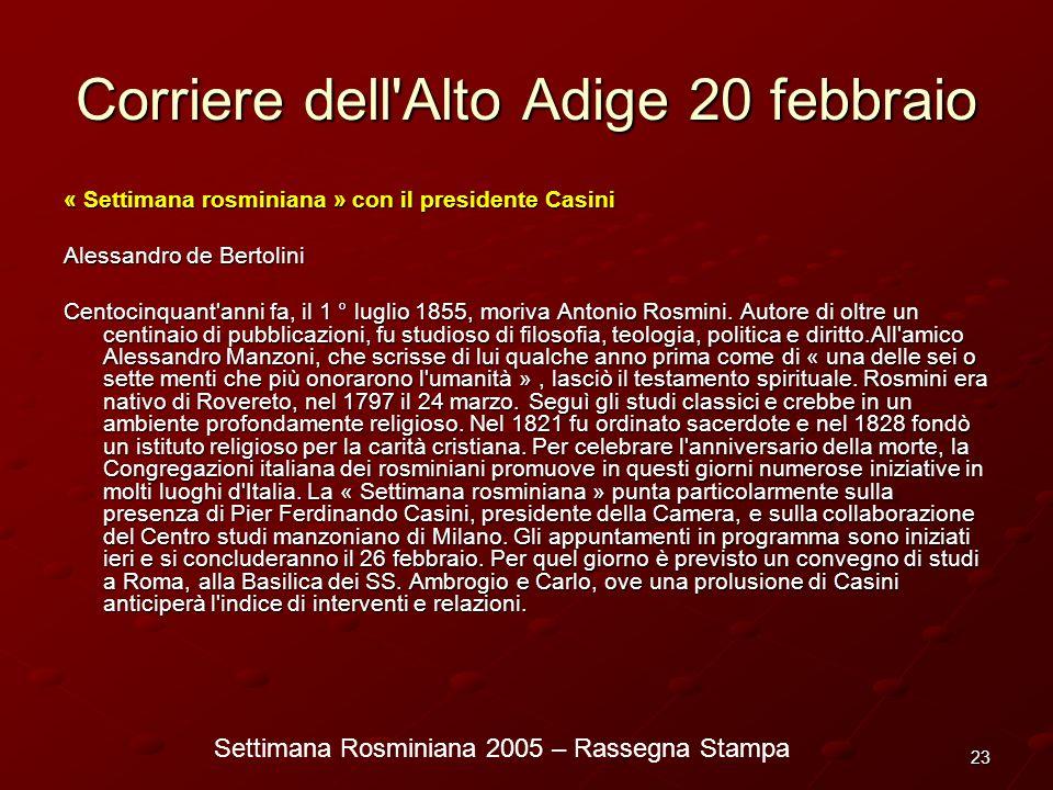 Settimana Rosminiana 2005 – Rassegna Stampa 23 Corriere dell'Alto Adige 20 febbraio « Settimana rosminiana » con il presidente Casini Alessandro de Be