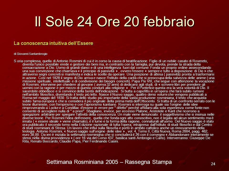 Settimana Rosminiana 2005 – Rassegna Stampa 24 Il Sole 24 Ore 20 febbraio La conoscenza intuitiva dellEssere di Giovanni Santambrogio S oria complessa