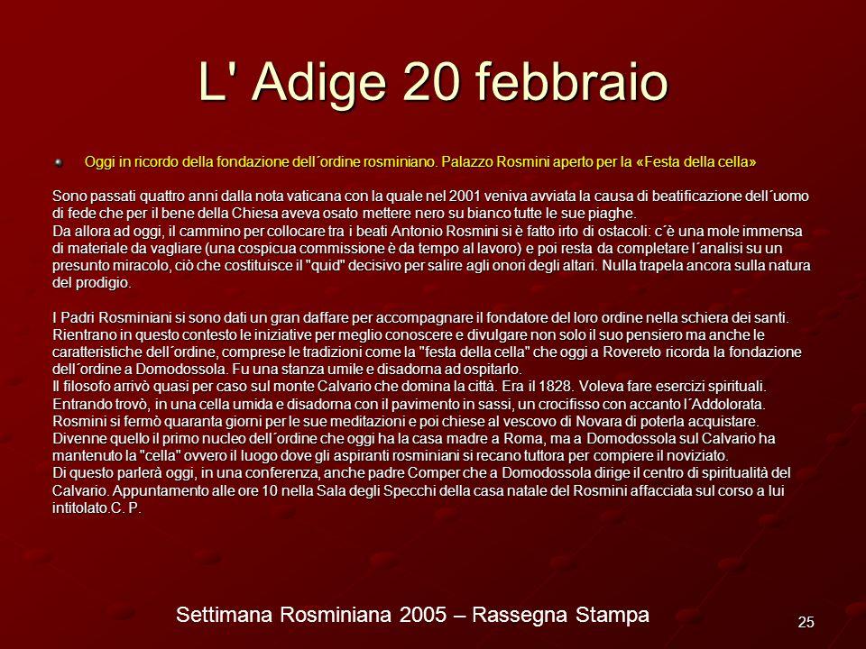 Settimana Rosminiana 2005 – Rassegna Stampa 25 L' Adige 20 febbraio Oggi in ricordo della fondazione dell´ordine rosminiano. Palazzo Rosmini aperto pe
