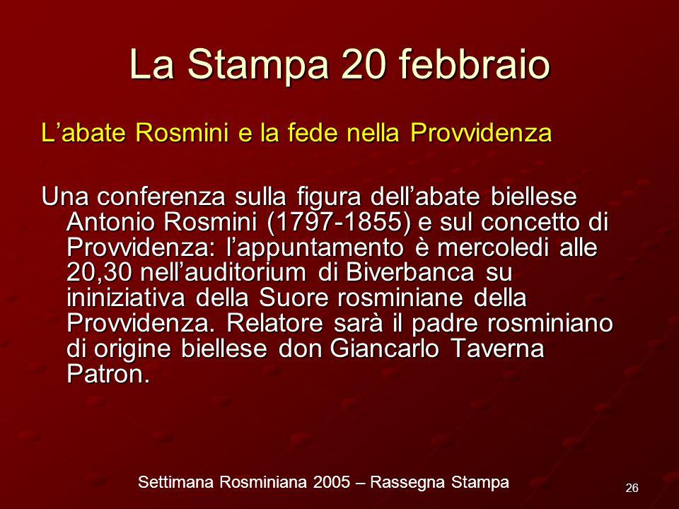 Settimana Rosminiana 2005 – Rassegna Stampa 26 La Stampa 20 febbraio Labate Rosmini e la fede nella Provvidenza Una conferenza sulla figura dellabate
