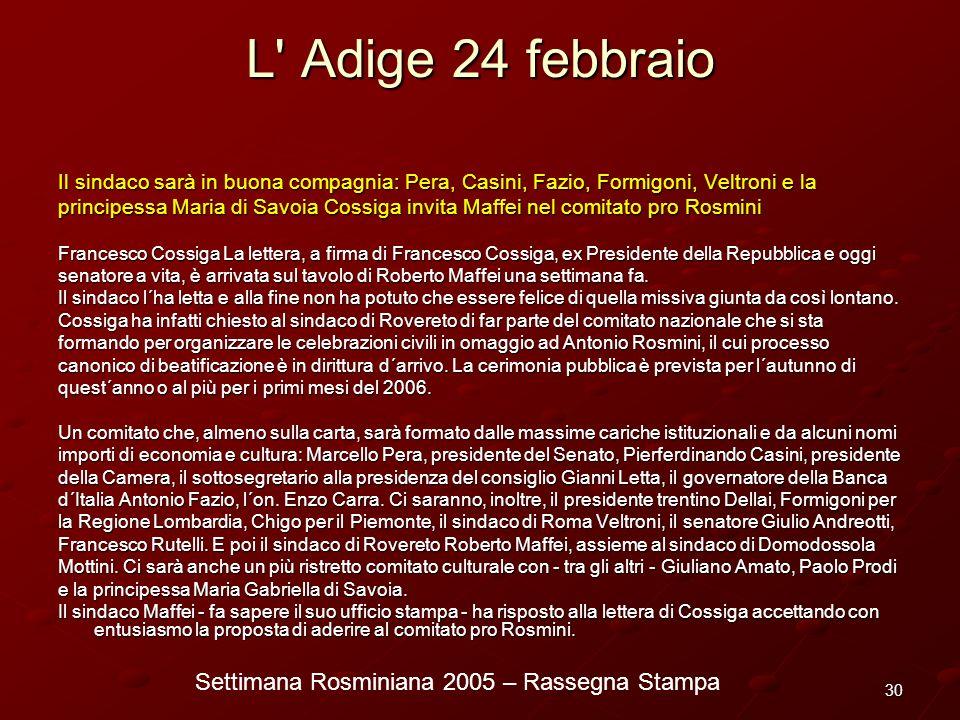 Settimana Rosminiana 2005 – Rassegna Stampa 30 L' Adige 24 febbraio Il sindaco sarà in buona compagnia: Pera, Casini, Fazio, Formigoni, Veltroni e la