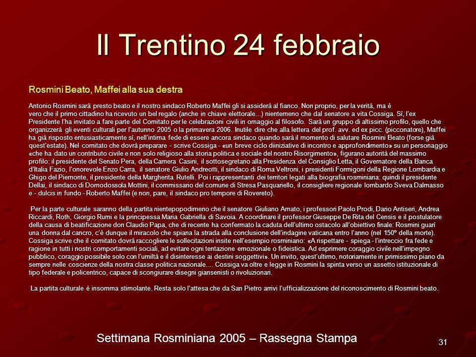 Settimana Rosminiana 2005 – Rassegna Stampa 31 Il Trentino 24 febbraio Rosmini Beato, Maffei alla sua destra Antonio Rosmini sarà presto beato e il no