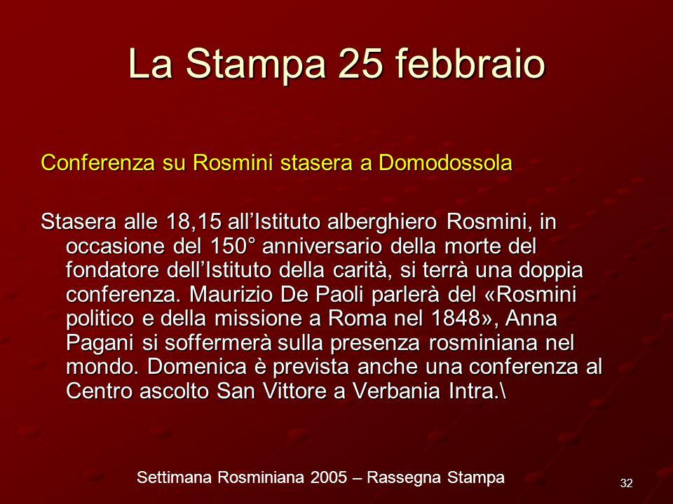 Settimana Rosminiana 2005 – Rassegna Stampa 32 La Stampa 25 febbraio Conferenza su Rosmini stasera a Domodossola Stasera alle 18,15 allIstituto alberg