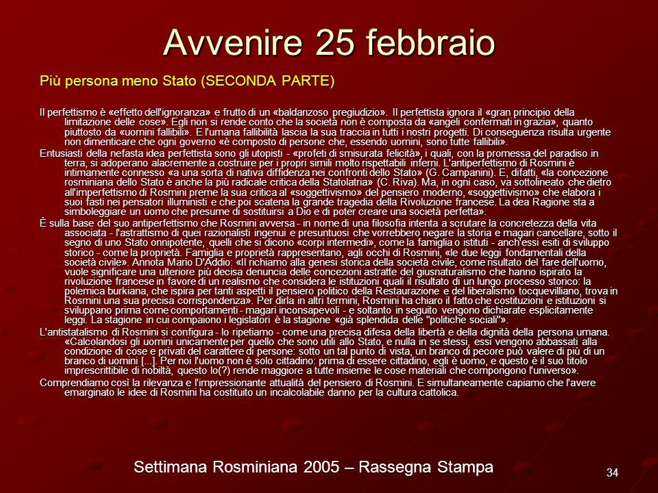 Settimana Rosminiana 2005 – Rassegna Stampa 34 Avvenire 25 febbraio Più persona meno Stato (SECONDA PARTE) Il perfettismo è «effetto dell'ignoranza» e