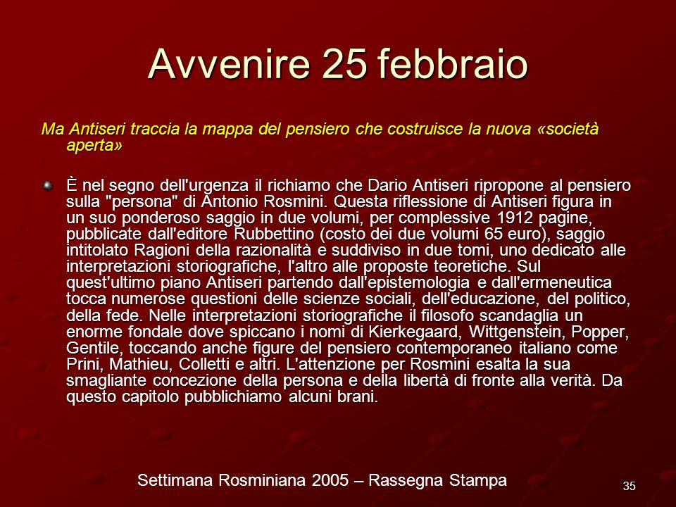 Settimana Rosminiana 2005 – Rassegna Stampa 35 Avvenire 25 febbraio Ma Antiseri traccia la mappa del pensiero che costruisce la nuova «società aperta»