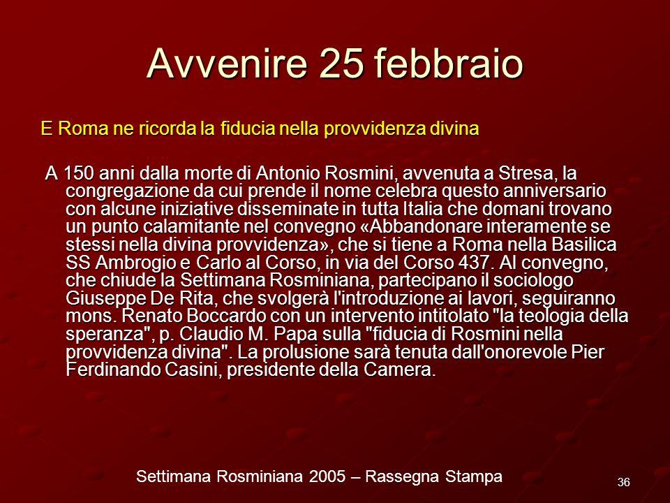 Settimana Rosminiana 2005 – Rassegna Stampa 36 Avvenire 25 febbraio E Roma ne ricorda la fiducia nella provvidenza divina A 150 anni dalla morte di An