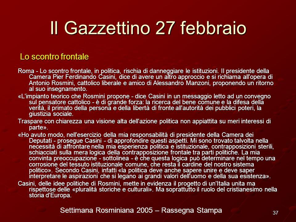 Settimana Rosminiana 2005 – Rassegna Stampa 37 Il Gazzettino 27 febbraio Lo scontro frontale Lo scontro frontale Roma - Lo scontro frontale, in politi