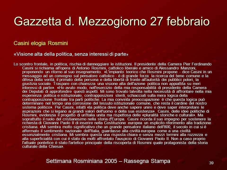 Settimana Rosminiana 2005 – Rassegna Stampa 39 Gazzetta d. Mezzogiorno 27 febbraio Casini elogia Rosmini «Visione alta della politica, senza interessi