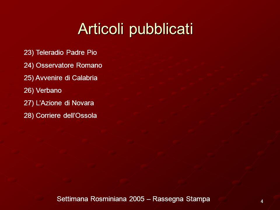 Settimana Rosminiana 2005 – Rassegna Stampa 4 Articoli pubblicati 23) Teleradio Padre Pio 24) Osservatore Romano 25) Avvenire di Calabria 26) Verbano