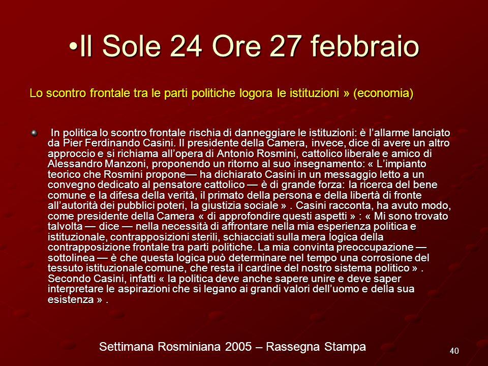 Settimana Rosminiana 2005 – Rassegna Stampa 40 Il Sole 24 Ore 27 febbraio Lo scontro frontale tra le parti politiche logora le istituzioni » (economia