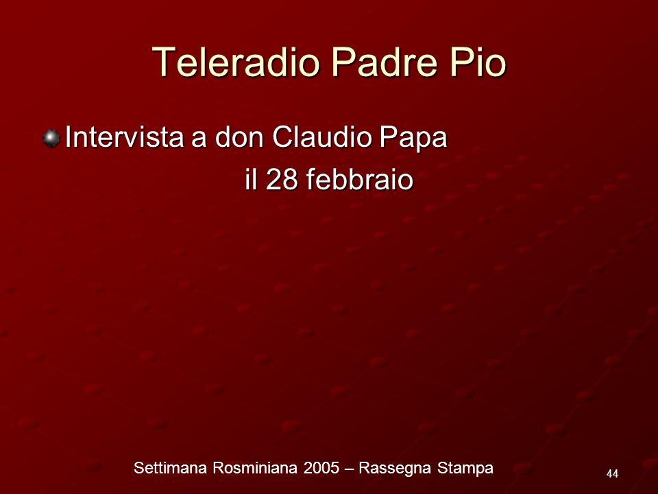 Settimana Rosminiana 2005 – Rassegna Stampa 44 Teleradio Padre Pio Intervista a don Claudio Papa il 28 febbraio