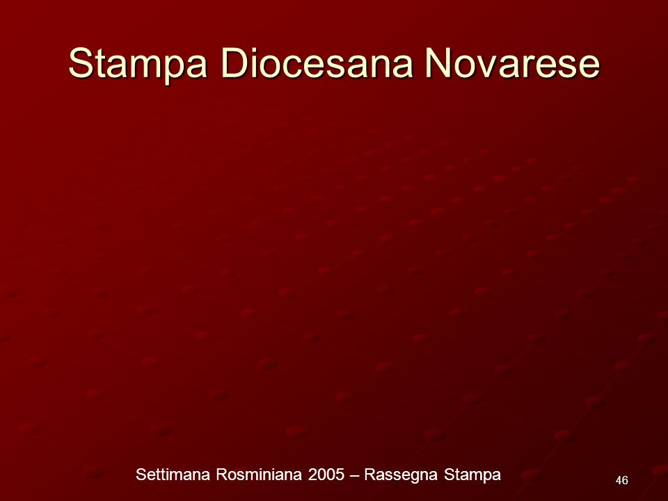 Settimana Rosminiana 2005 – Rassegna Stampa 46 Stampa Diocesana Novarese