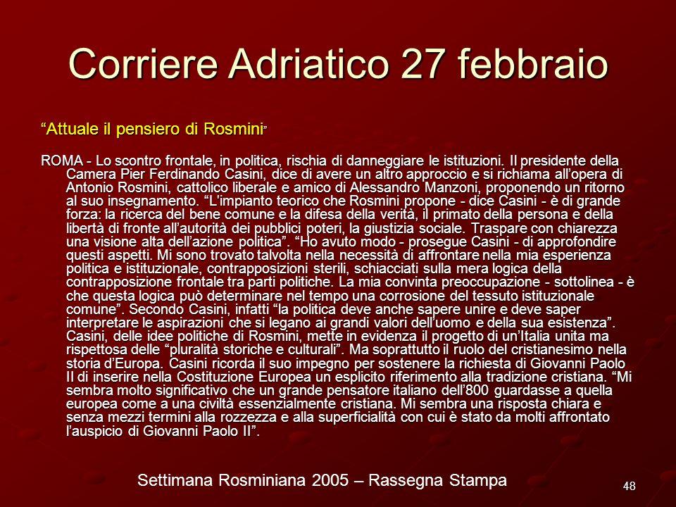 Settimana Rosminiana 2005 – Rassegna Stampa 48 Corriere Adriatico 27 febbraio Attuale il pensiero di Rosmini Attuale il pensiero di Rosmini ROMA - Lo
