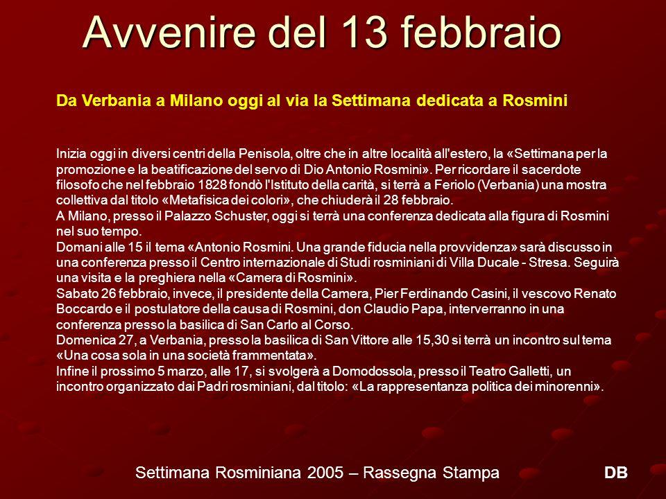 Settimana Rosminiana 2005 – Rassegna Stampa 6 PORTALE DIOCESI DI MILANO Primo Piano Un convegno sulla Provvidenza apre la Settimana rosminiana Un convegno sulla Provvidenza apre la Settimana rosminiana 19 febbraio - Programma del Convegno a Milano http://www.chiesadimilano.it/or4/or?uid=ADMIesy.main.index http://www.chiesadimilano.it/or4/or?uid=ADMIesy.main.indexhttp://www.chiesadimilano.it/or4/or?uid=ADMIesy.main.index Un convegno sulla Provvidenza apre la Settimana rosminiana Un convegno sulla Provvidenza apre la Settimana rosminiana A 150 anni dalla morte del fondatore, la congregazione dei Rosminiani si prepara a celebrare lanniversario con numerose iniziative in tutta Italia.