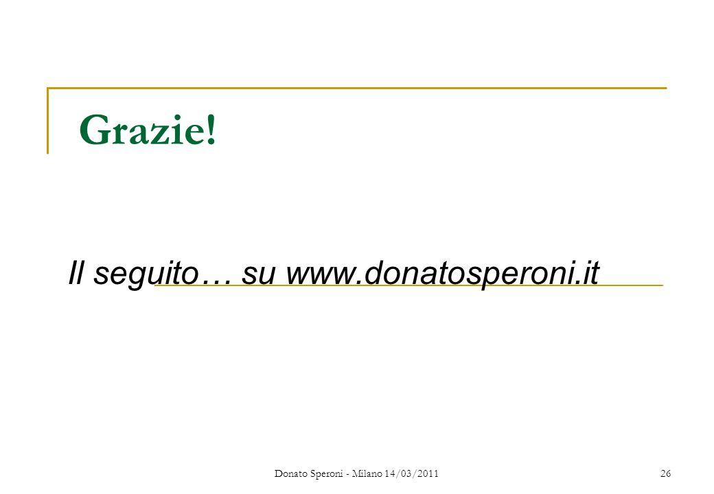 Grazie! Il seguito… su www.donatosperoni.it Donato Speroni - Milano 14/03/201126