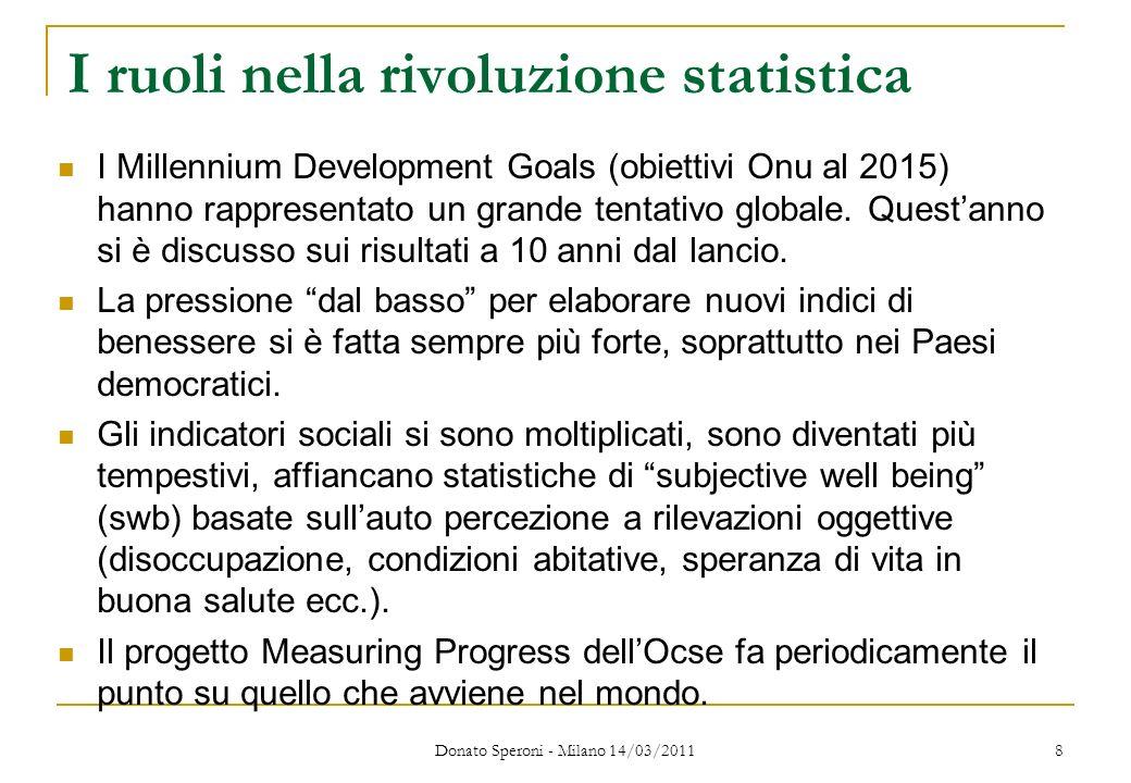 8 I ruoli nella rivoluzione statistica I Millennium Development Goals (obiettivi Onu al 2015) hanno rappresentato un grande tentativo globale. Questan