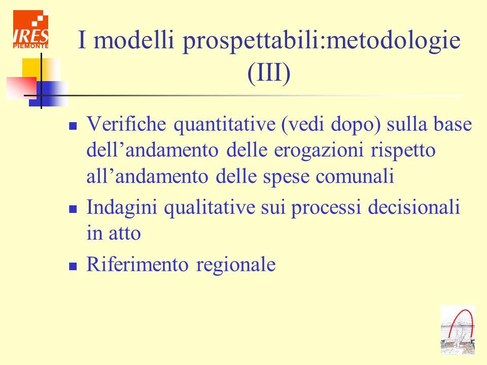 I modelli prospettabili:metodologie (III) Verifiche quantitative (vedi dopo) sulla base dellandamento delle erogazioni rispetto allandamento delle spe