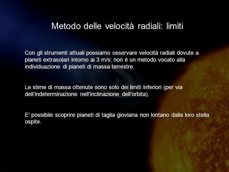 Con gli strumenti attuali possiamo osservare velocità radiali dovute a pianeti extrasolari intorno ai 3 m/s: non è un metodo vocato alla individuazione di pianeti di massa terrestre.