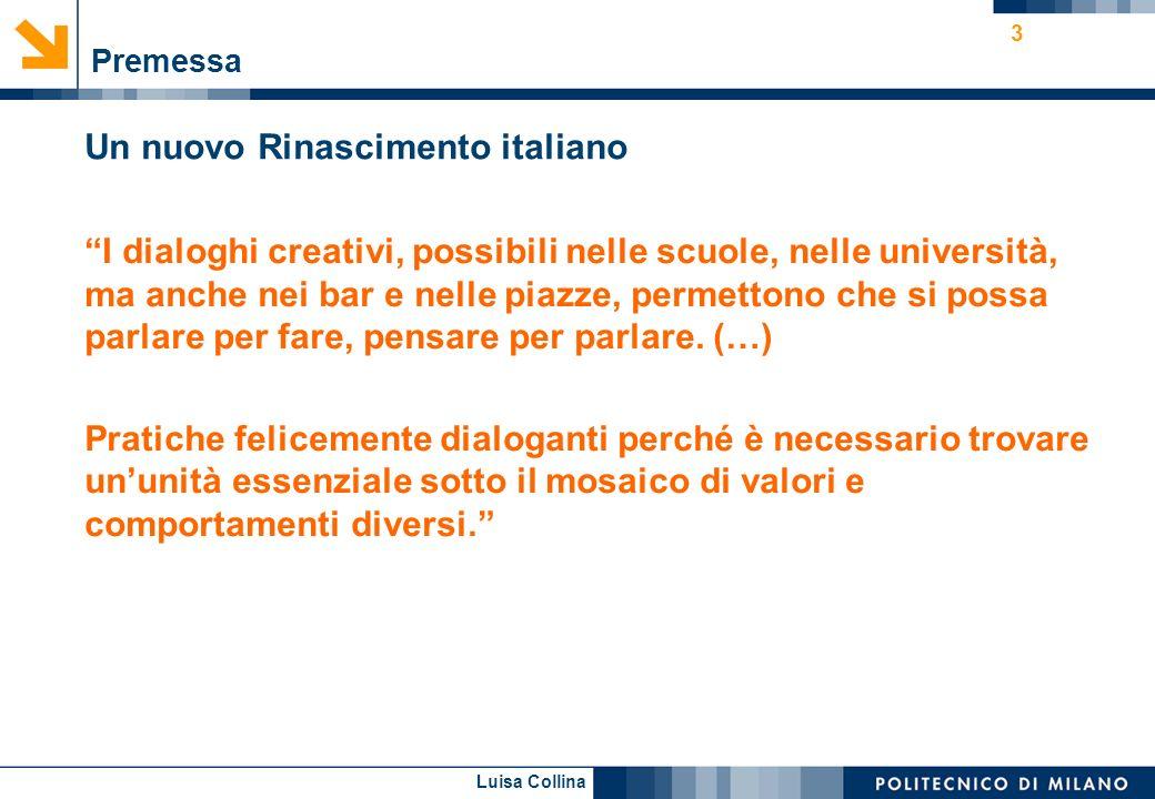 Luisa Collina 3 Premessa Un nuovo Rinascimento italiano I dialoghi creativi, possibili nelle scuole, nelle università, ma anche nei bar e nelle piazze