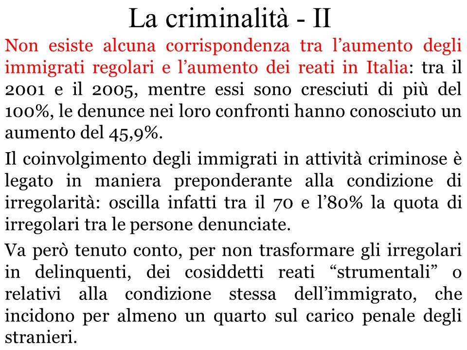Non esiste alcuna corrispondenza tra laumento degli immigrati regolari e laumento dei reati in Italia: tra il 2001 e il 2005, mentre essi sono cresciu