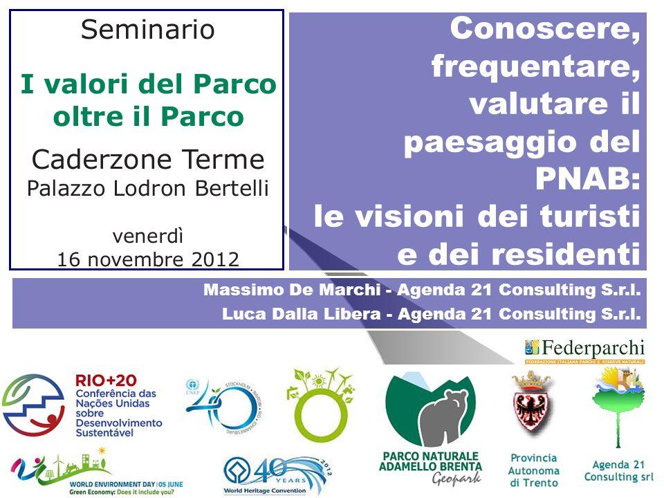 Conoscere, frequentare, valutare il paesaggio del PNAB: le visioni dei turisti e dei residenti Massimo De Marchi - Agenda 21 Consulting S.r.l. Luca Da