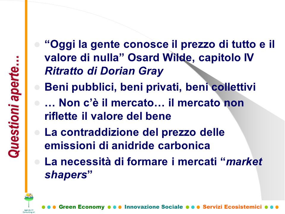 Oggi la gente conosce il prezzo di tutto e il valore di nulla Osard Wilde, capitolo IV Ritratto di Dorian Gray Beni pubblici, beni privati, beni colle