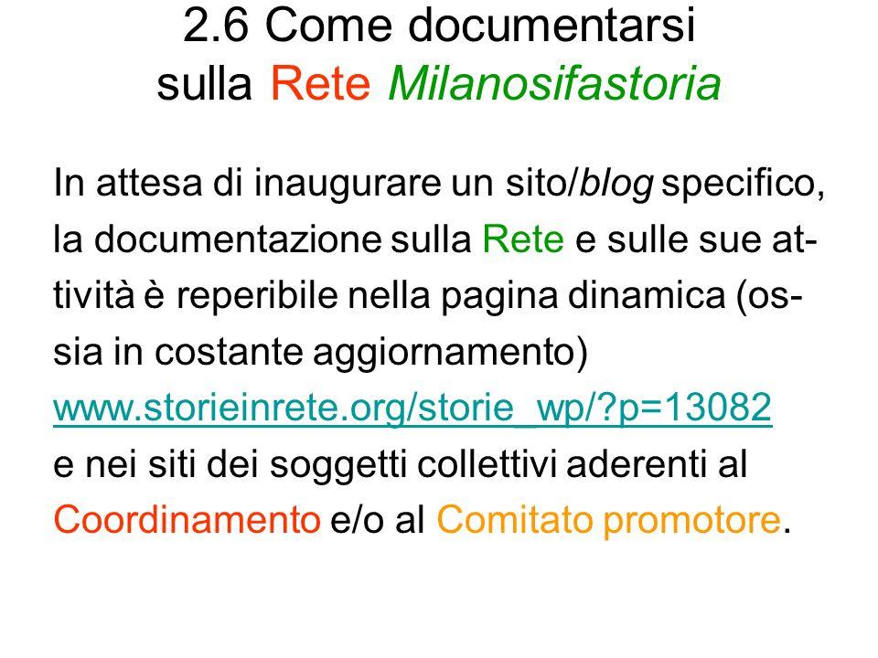 2.6 Come documentarsi sulla Rete Milanosifastoria In attesa di inaugurare un sito/blog specifico, la documentazione sulla Rete e sulle sue at- tività