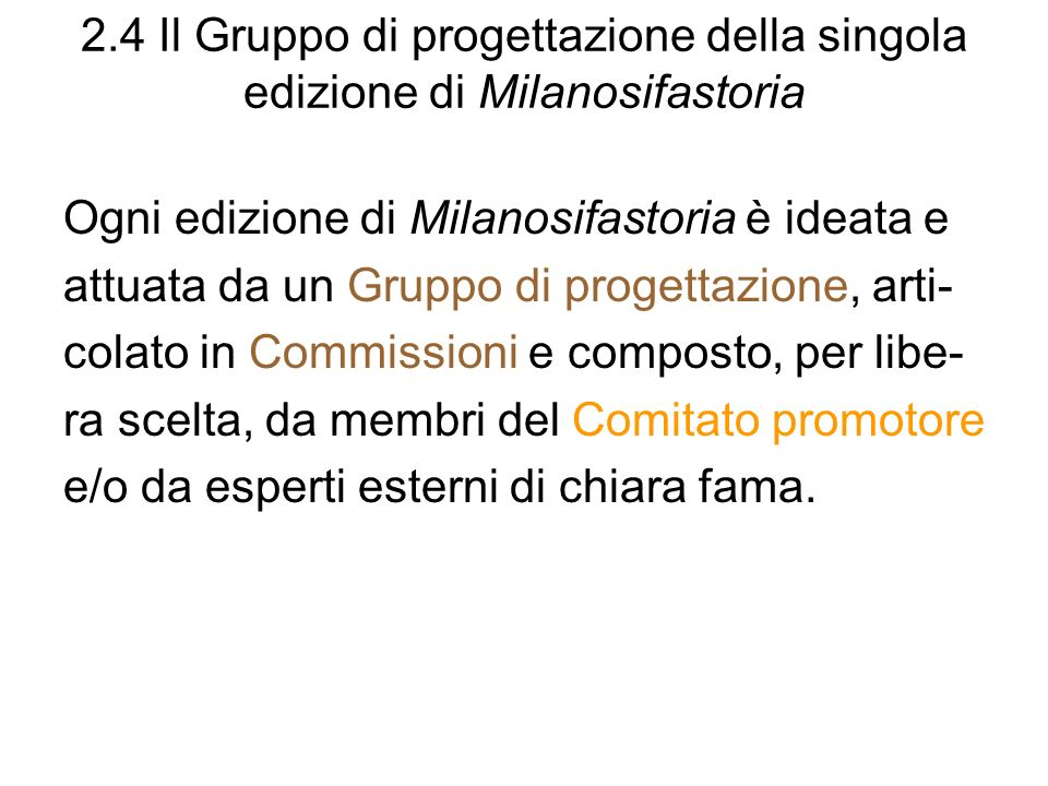 2.4 Il Gruppo di progettazione della singola edizione di Milanosifastoria Ogni edizione di Milanosifastoria è ideata e attuata da un Gruppo di progett